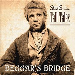 Short Stories, Tall Tales - Beggar's Bridge