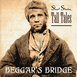 Short Stories, Tall Tales - Beggar's Bridge